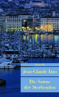 Jean-Claude Izzo - Die Sonne der Sterbenden